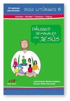 Diálogos semanales con Jesús. Ciclo Litúrgico B