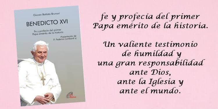 Benedicto XVI fe y profecía del primer Papa emérito de la historia