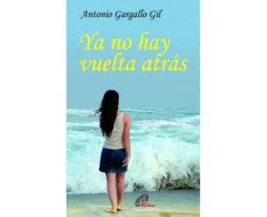 Portada del libro Ya no hay vuelta atras de Antonio Gargallo Gil firmara en la caseta 71 de la feria del libro