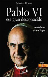 Pablo VI ese gran desconocido