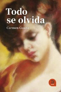 Portada del libro Todo se olvida de Carmen Guaita