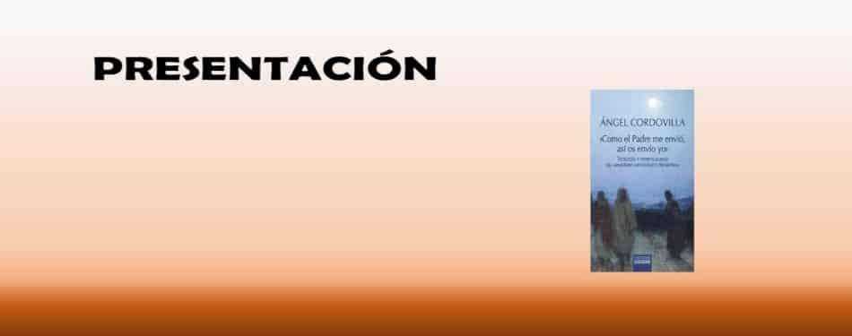 Presentacion del libro Como el padre me envio asi os envio yo de Angel Cordovilla