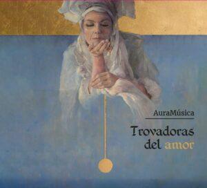 """Portada del disco """"Trovadoras del Amor"""" de AuraMusica"""