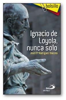 Ignacio de Loyola. Nunca solo
