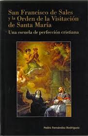 San Francisco de Sales y la orden de la Visitación de Santa María