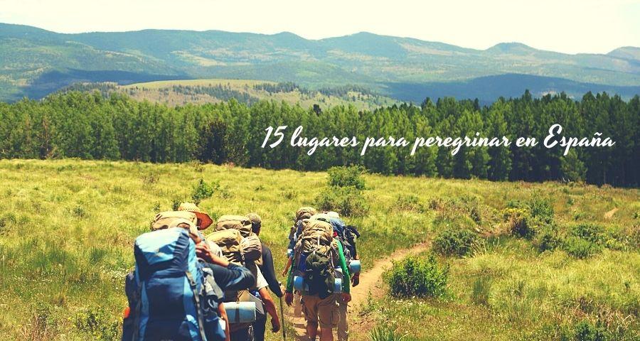 15 lugares para peregrinar en España