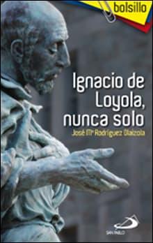 Ignacio de Loyola nunca solo